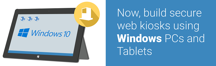 Now build secure web kiosks using Windows PCs and Tablets-600x300