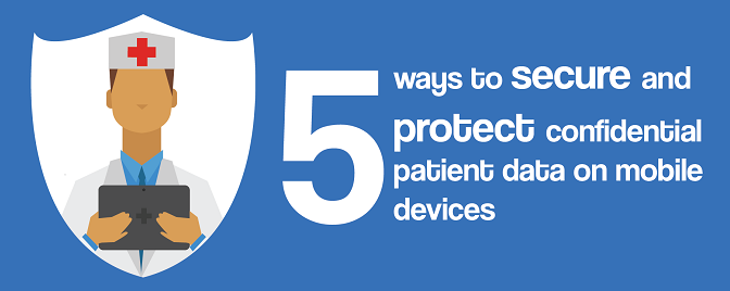 5 ways to secure and protect confidential patient data on mobile devices