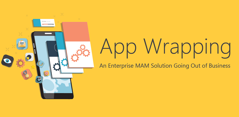 App Wrapping - An Enterprise MAM Solution Going Out of Business
