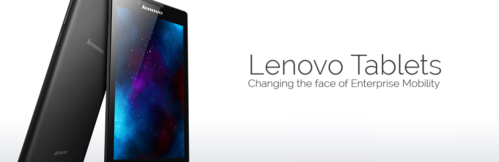 Lenovo Tablets - Changing the face of Enterprise Mobility