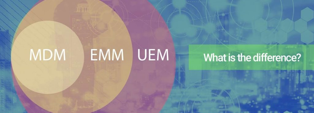 Difference Between MDM, EMM, and UEM