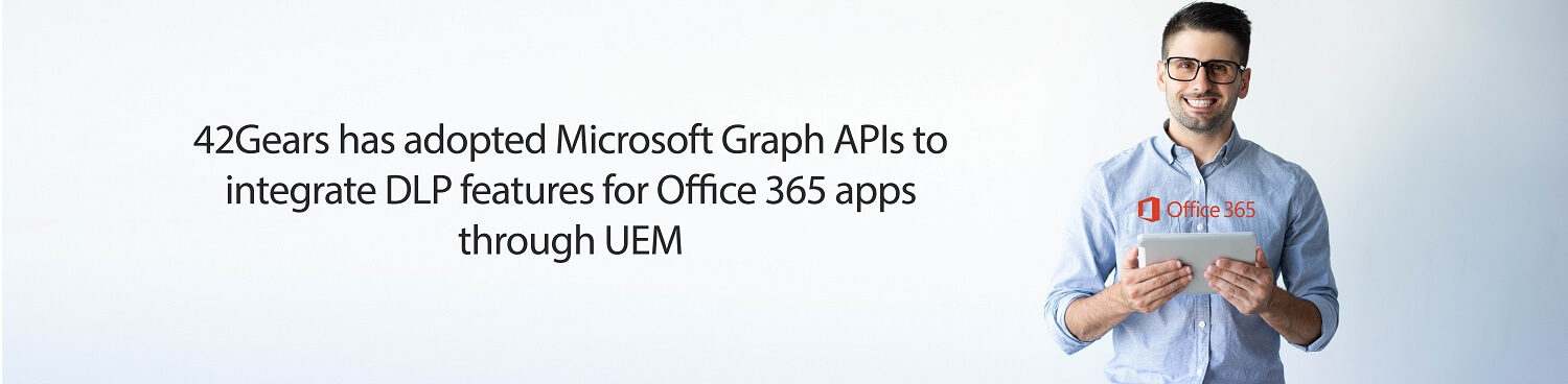 Microsoft Office 365 Data Loss Prevention (DLP) - Microsoft Graph APIs and 42Gears Banner